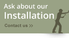 Ask about our installation